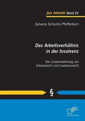 Das Arbeitsverhaltnis in Der Insolvenz: Der Zusammenhang Von Arbeitsrecht Und Insolvenzrecht (Paperback)