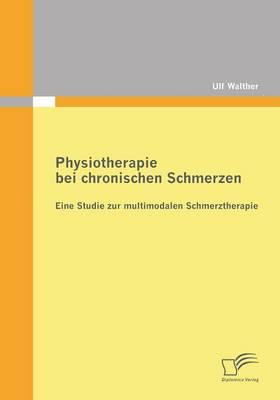 Physiotherapie Bei Chronischen Schmerzen: Eine Studie Zur Multimodalen Schmerztherapie (Paperback)