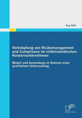 Verknupfung Von Risikomanagement Und Compliance Im Mittelstandischen Konzernunternehmen (Paperback)