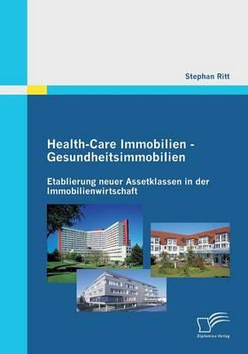 Health-Care Immobilien - Gesundheitsimmobilien: Etablierung Neuer Assetklassen in Der Immobilienwirtschaft (Paperback)