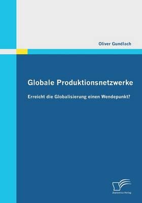 Globale Produktionsnetzwerke: Erreicht Die Globalisierung Einen Wendepunkt? (Paperback)
