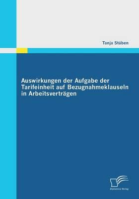 Auswirkungen Der Aufgabe Der Tarifeinheit Auf Bezugnahmeklauseln in Arbeitsvertragen (Paperback)