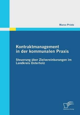 Kontraktmanagement in Der Kommunalen Praxis: Steuerung Uber Zielvereinbarungen Im Landkreis Osterholz (Paperback)