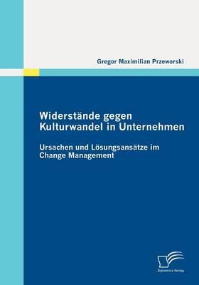 Widerst Nde Gegen Kulturwandel in Unternehmen: Ursachen Und L Sungsans Tze Im Change Management (Paperback)