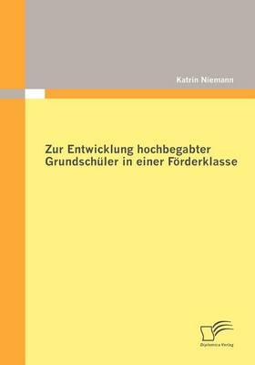 Zur Entwicklung Hochbegabter Grundsch ler in Einer F rderklasse (Paperback)