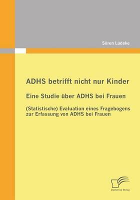 Adhs Betrifft Nicht Nur Kinder: Eine Studie Uber Adhs Bei Frauen (Paperback)