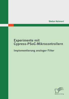 Experimente Mit Cypress-Psoc-Mikrocontrollern: Implementierung Analoger Filter (Paperback)