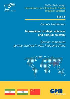 International Strategic Alliances and Cultural Diversity - German Companies Getting Involved in Iran, India and China (Paperback)