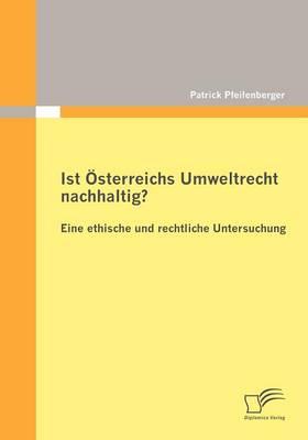 Ist Sterreichs Umweltrecht Nachhaltig? Eine Ethische Und Rechtliche Untersuchung (Paperback)