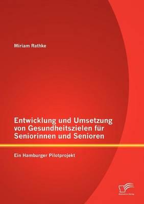 Entwicklung Und Umsetzung Von Gesundheitszielen Fur Seniorinnen Und Senioren: Ein Hamburger Pilotprojekt (Paperback)