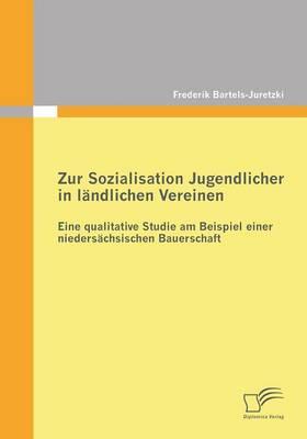 Zur Sozialisation Jugendlicher in Landlichen Vereinen: Eine Qualitative Studie Am Beispiel Einer Niedersachsischen Bauerschaft (Paperback)