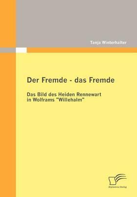 """Der Fremde - Das Fremde: Das Bild Des Heiden Rennewart in Wolframs """"Willehalm"""" (Paperback)"""