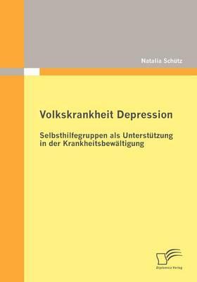 Volkskrankheit Depression: Selbsthilfegruppen ALS Unterst Tzung in Der Krankheitsbew Ltigung (Paperback)