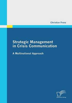 Strategic Management in Crisis Communication - A Multinational Approach (Paperback)
