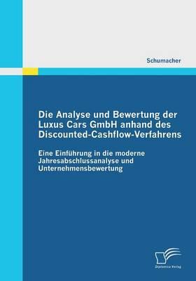 Die Analyse Und Bewertung Der Luxus Cars Gmbh Anhand Des Discounted-Cashflow-Verfahrens (Paperback)