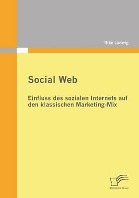 Social Web: Einfluss Des Sozialen Internets Auf Den Klassischen Marketing-Mix (Paperback)