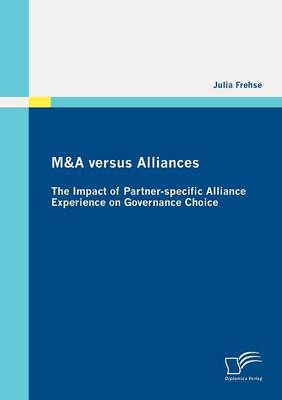 M&A Versus Alliances: The Impact of Partner-specific Alliance Experience on Governance Choice (Paperback)