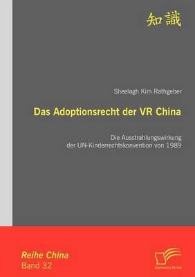 Das Adoptionsrecht Der VR China: Die Ausstrahlungswirkung Der Un-Kinderrechtskonvention Von 1989 (Paperback)