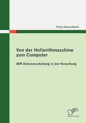 Von Der Hollerithmaschine Zum Computer: IBM Datenverarbeitung in Der Verwaltung (Paperback)