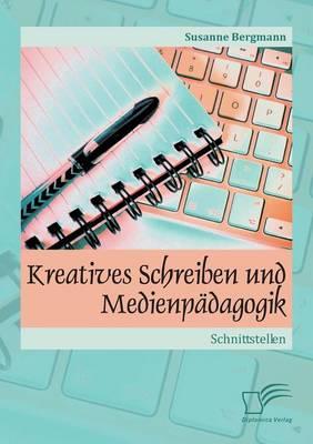 Kreatives Schreiben Und Medienpadagogik: Schnittstellen (Paperback)