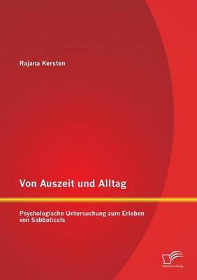 Von Auszeit Und Alltag: Psychologische Untersuchung Zum Erleben Von Sabbaticals (Paperback)