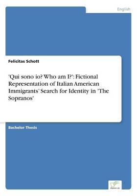 'Qui Sono IO? Who Am I?': Fictional Representation of Italian American Immigrants' Search for Identity in 'The Sopranos' (Paperback)
