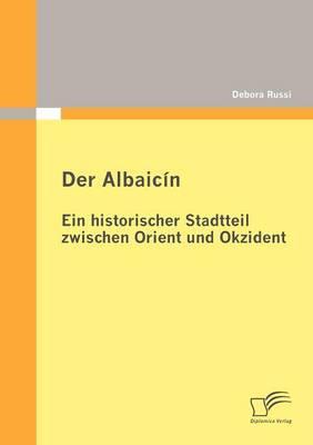 Der Albaic N: Ein Historischer Stadtteil Zwischen Orient Und Okzident (Paperback)