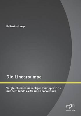 Die Linearpumpe: Vergleich Eines Neuartigen Pumpprinzips Mit Dem Medos-Vad Im Laborversuch (Paperback)