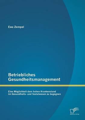 Betriebliches Gesundheitsmanagement: Eine Moglichkeit Dem Hohen Krankenstand Im Gesundheits- Und Sozialwesen Zu Begegnen (Paperback)