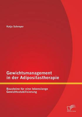 Gewichtsmanagement in Der Adipositastherapie: Bausteine Fur Eine Lebenslange Gewichtsstabilisierung (Paperback)