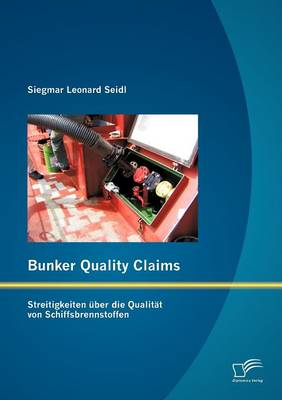 Bunker Quality Claims: Streitigkeiten Ber Die Qualit T Von Schiffsbrennstoffen (Paperback)