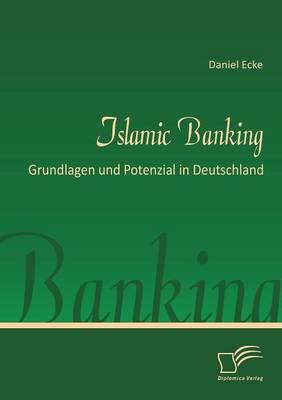 Islamic Banking: Grundlagen Und Potenzial in Deutschland (Paperback)