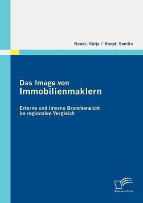 Das Image Von Immobilienmaklern: Externe Und Interne Branchensicht Im Regionalen Vergleich (Paperback)