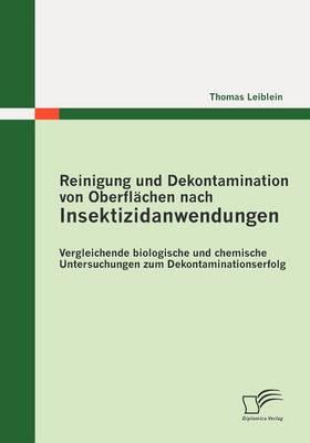 Reinigung Und Dekontamination Von Oberfl Chen Nach Insektizidanwendungen: Vergleichende Biologische Und Chemische Untersuchungen Zum Dekontaminationserfolg (Paperback)