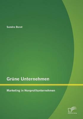Grune Unternehmen: Marketing in Nonprofitunternehmen (Paperback)