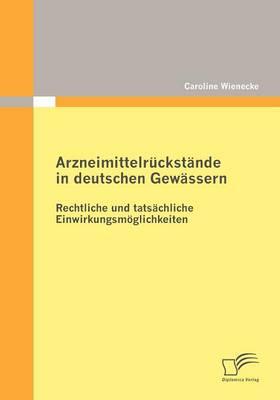 Arzneimittelr Ckst Nde in Deutschen Gew Ssern: Rechtliche Und Tats Chliche Einwirkungsm Glichkeiten (Paperback)