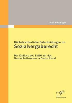 H Chstrichterliche Entscheidungen Im Sozialvergaberecht: Der Einfluss Des Eugh Auf Das Gesundheitswesen in Deutschland (Paperback)