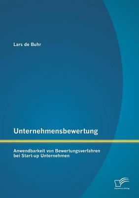 Unternehmensbewertung: Anwendbarkeit Von Bewertungsverfahren Bei Start-Up Unternehmen (Paperback)