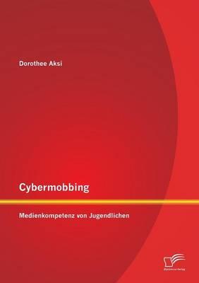 Cybermobbing: Medienkompetenz Von Jugendlichen (Paperback)