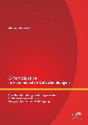 E-Partizipation in Kommunalen Entscheidungen: Die Bereitstellung Bedarfsgerechter Onlineinstrumente Zur Burgerschaftlichen Beteiligung (Paperback)