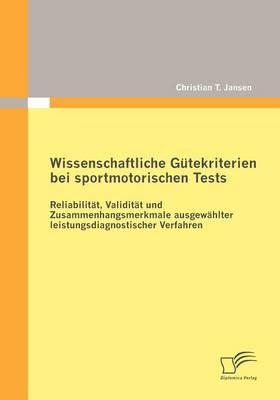 Wissenschaftliche G Tekriterien Bei Sportmotorischen Tests: Reliabilit T, Validit T Und Zusammenhangsmerkmale Ausgew Hlter Leistungsdiagnostischer Verfahren (Paperback)