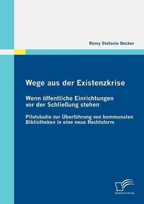 Wege Aus Der Existenzkrise: Wenn Ffentliche Einrichtungen VOR Der Schlie Ung Stehen (Paperback)