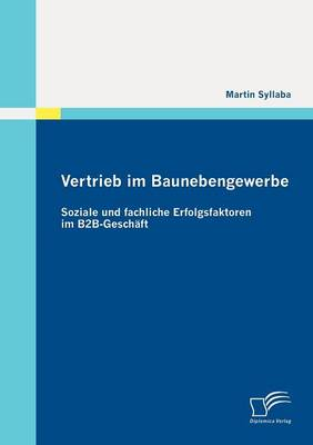 Vertrieb Im Baunebengewerbe: Soziale Und Fachliche Erfolgsfaktoren Im B2B-Gesch FT (Paperback)