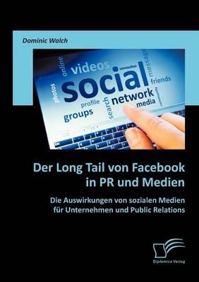 Der Long Tail Von Facebook in PR Und Medien: Die Auswirkungen Von Sozialen Medien Fur Unternehmen Und Public Relations (Paperback)