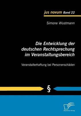 Die Entwicklung Der Deutschen Rechtsprechung Im Veranstaltungsbereich: Veranstalterhaftung Bei Personensch Den (Paperback)