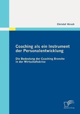 Coaching ALS Ein Instrument Der Personalentwicklung: Die Bedeutung Der Coaching Branche in Der Wirtschaftskrise (Paperback)