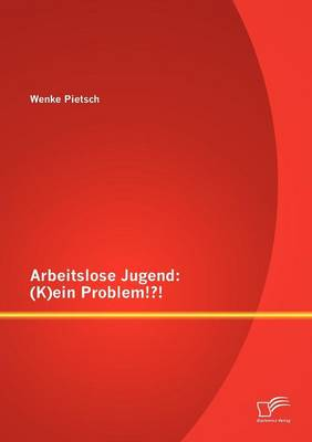 Arbeitslose Jugend: (K)Ein Problem!?! (Paperback)