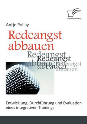 Redeangst Abbauen: Entwicklung, Durchf Hrung Und Evaluation Eines Integrativen Trainings (Paperback)