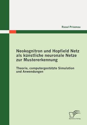 Neokognitron Und Hopfield Netz ALS K Nstliche Neuronale Netze Zur Mustererkennung: Theorie, Computergest Tzte Simulation Und Anwendungen (Paperback)