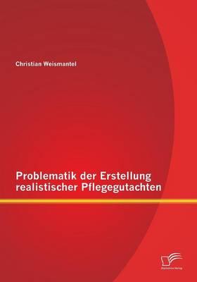 Problematik Der Erstellung Realistischer Pflegegutachten (Paperback)
